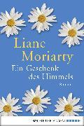 Cover-Bild zu Ein Geschenk des Himmels (eBook) von Moriarty, Liane