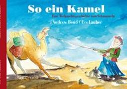 Cover-Bild zu So ein Kamel, Bilderbuch von Bond, Andrew