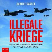 Cover-Bild zu Illegale Kriege Wie die NATO Länder die UNO sabotieren Eine Chronik von Kuba bis Syrien von Ganser, Daniele