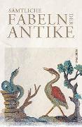 Cover-Bild zu Sämtliche Fabeln der Antike von Irmscher, Johannes (Hrsg.)