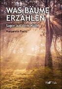 Cover-Bild zu Was Bäume erzählen von Fuchs, Margareta