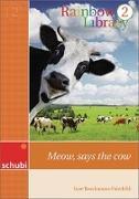 Cover-Bild zu Rainbow Library 2. Meow, says the cow. Lesebuch von Brockmann-Fairchild, Jane