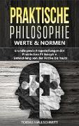 Cover-Bild zu eBook Praktische Philosophie - Werte und Normen: Grundlegende Fragestellungen der Praktischen Philosophie - Entwicklung von der Antike bis heuten