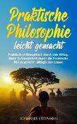 Cover-Bild zu eBook Praktische Philosophie leicht gemacht: Praktisch philosophisch durch den Alltag. Mehr Zufriedenheit durch die Praktische Philosophie im alltäglichen Leben