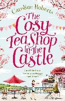 Cover-Bild zu Cosy Teashop in the Castle (eBook) von Roberts, Caroline