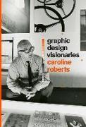 Cover-Bild zu Graphic Design Visionaries von Roberts, Caroline