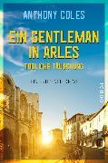 Cover-Bild zu Ein Gentleman in Arles - Tödliche Täuschung von Coles, Anthony