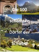 Cover-Bild zu Die 100 schönsten Dörfer der Schweiz (eBook) von Kloss, Martina