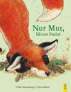 Cover-Bild zu Nur Mut, kleiner Fuchs! von Motschiunig, Ulrike