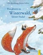 Cover-Bild zu Was glitzert im Winterwald, kleiner Fuchs? von Motschiunig, Ulrike