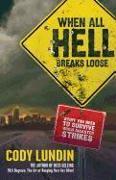 Cover-Bild zu When All Hell Breaks Loose: Stuff You Need to Survive When Disaster Strikes von Lundin, Cody