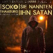 Cover-Bild zu Sie nannten ihn Satan - SoKo Hamburg - Ein Fall für Heike Stein 12 (Ungekürzt) (Audio Download) von Barkawitz, Martin
