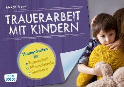 Cover-Bild zu Trauerarbeit mit Kindern. Themenkarten für Teamarbeit, Elternabende und Seminare von Franz, Margit