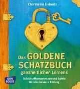 Cover-Bild zu Das goldene Schatzbuch ganzheitlichen Lernens von Liebertz, Charmaine