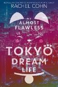 Cover-Bild zu My Almost Flawless Tokyo Dream Life (eBook) von Cohn, Rachel
