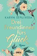 Cover-Bild zu Drei Freundinnen fürs Glück von Sepulveda, Karyn