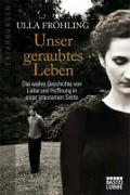 Cover-Bild zu Unser geraubtes Leben von Fröhling, Ulla