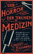 Cover-Bild zu Der Horror der frühen Medizin von Fitzharris, Lindsey