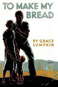 Cover-Bild zu To Make My Bread (eBook) von Lumpkin, Grace
