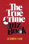 Cover-Bild zu The True Crime Quiz Book (eBook) von Nash, Jay Robert