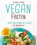 Cover-Bild zu Vegan fasten & schlank bleiben von Fischer, Elisabeth