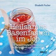 Cover-Bild zu Heilsames Basenfasten im Job von Fischer, Elisabeth