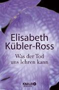 Cover-Bild zu Was der Tod uns lehren kann von Kübler-Ross, Elisabeth