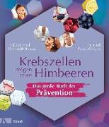 Cover-Bild zu Krebszellen mögen keine Himbeeren - Das große Buch der Prävention von Béliveau, Richard