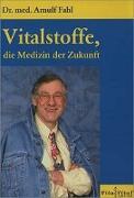 Cover-Bild zu Vitalstoffe, die Medizin der Zukunft von Fahl, Arnulf