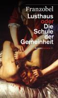 Cover-Bild zu Lusthaus oder Die Schule der Gemeinheit von Franzobel