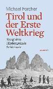 Cover-Bild zu Tirol und der Erste Weltkrieg von Forcher, Michael