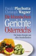Cover-Bild zu Die klassischen Gerichte Österreichs von Plachutta, Ewald (Hrsg.)