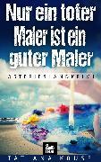 Cover-Bild zu Nur ein toter Maler ist ein guter Maler: Ostfrieslandkrimi (eBook) von Kruse, Tatjana