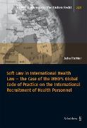 Cover-Bild zu Soft Law in International Health Law - the Case of the WHO's Global Code of Practice on the International Recruitment of Health Personnel von Richter, Julia
