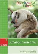 Cover-Bild zu Rainbow Library 4. All about Anteaters von Brockmann-Faichild, Jane