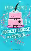 Cover-Bild zu Hochzeitsküsse und Pistolen (eBook) von Herzog, Katharina