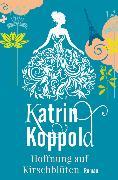 Cover-Bild zu Hoffnung auf Kirschblüten (eBook) von Herzog, Katharina