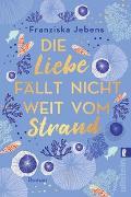 Cover-Bild zu Die Liebe fällt nicht weit vom Strand von Jebens, Franziska