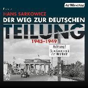 Cover-Bild zu Der Weg zur deutschen Teilung (Audio Download) von Sarkowicz, Hans