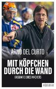 Cover-Bild zu Del Curto, Arno: Mit Köpfchen durch die Wand