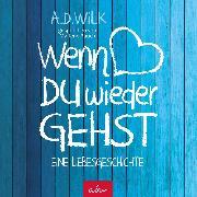 Cover-Bild zu Wenn du wieder gehst (Audio Download) von WiLK, A.D.