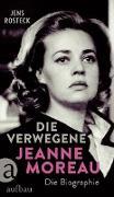 Cover-Bild zu Die Verwegene. Jeanne Moreau (eBook) von Rosteck, Jens