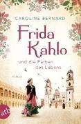 Cover-Bild zu Frida Kahlo und die Farben des Lebens (eBook) von Bernard, Caroline