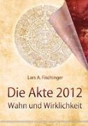 Cover-Bild zu Die Akte 2012 von Fischinger, Lars A.