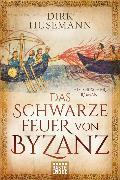 Cover-Bild zu Das schwarze Feuer von Byzanz von Husemann, Dirk