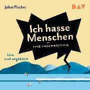 Cover-Bild zu Ich hasse Menschen. Eine Abschweifung (Audio Download) von Fischer, Julius