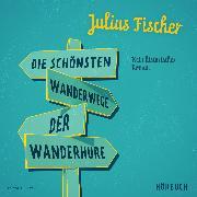 Cover-Bild zu Die schönsten Wanderwege der Wanderhure (Audio Download) von Fischer, Julius