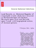 Cover-Bild zu Local Records; or, Historical Register of remarkable events which have occurred in Northumberland and Durham, Newcastle-upon-Tyne and Berwick-upon-Tweed, with biographical notices of deceased persons von Fordyce, T