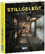 Cover-Bild zu Stillgelegt - 100 verlassene Orte in Deutschland und Europa von Kemnitz, Thomas