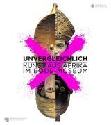 Cover-Bild zu Unvergleichlich. Kunst aus Afrika im Bode-Museum von Chapuis, Julien (Hrsg.)